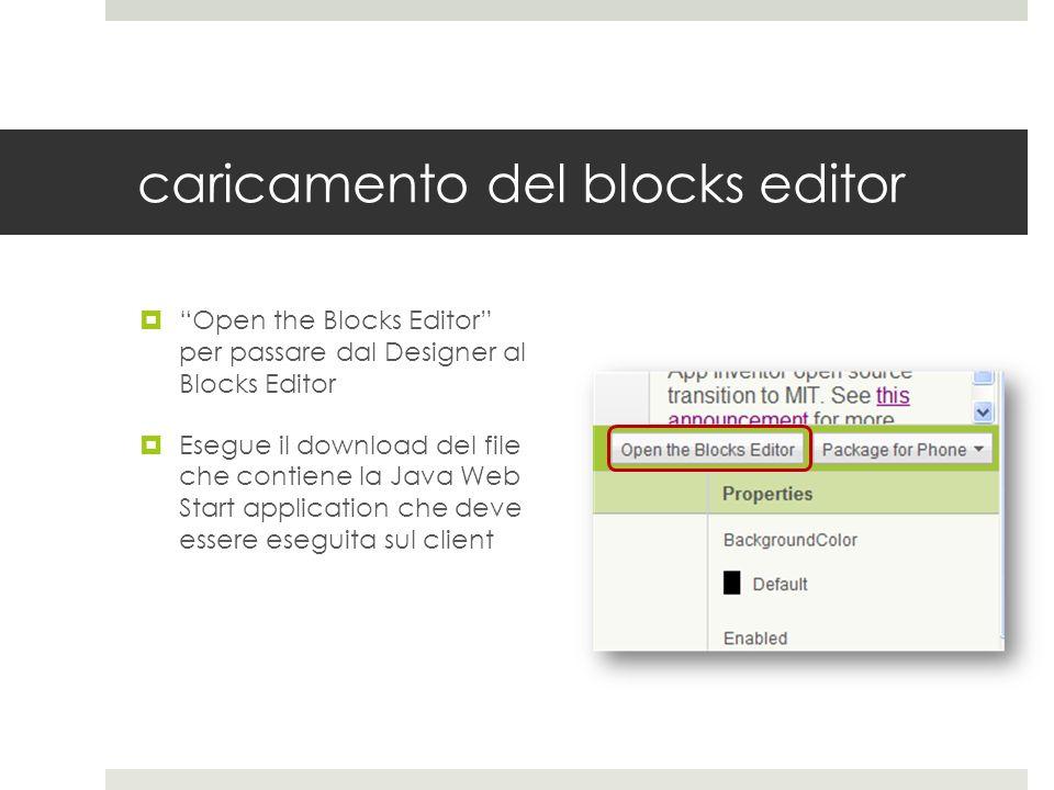 caricamento del blocks editor Open the Blocks Editor per passare dal Designer al Blocks Editor Esegue il download del file che contiene la Java Web St