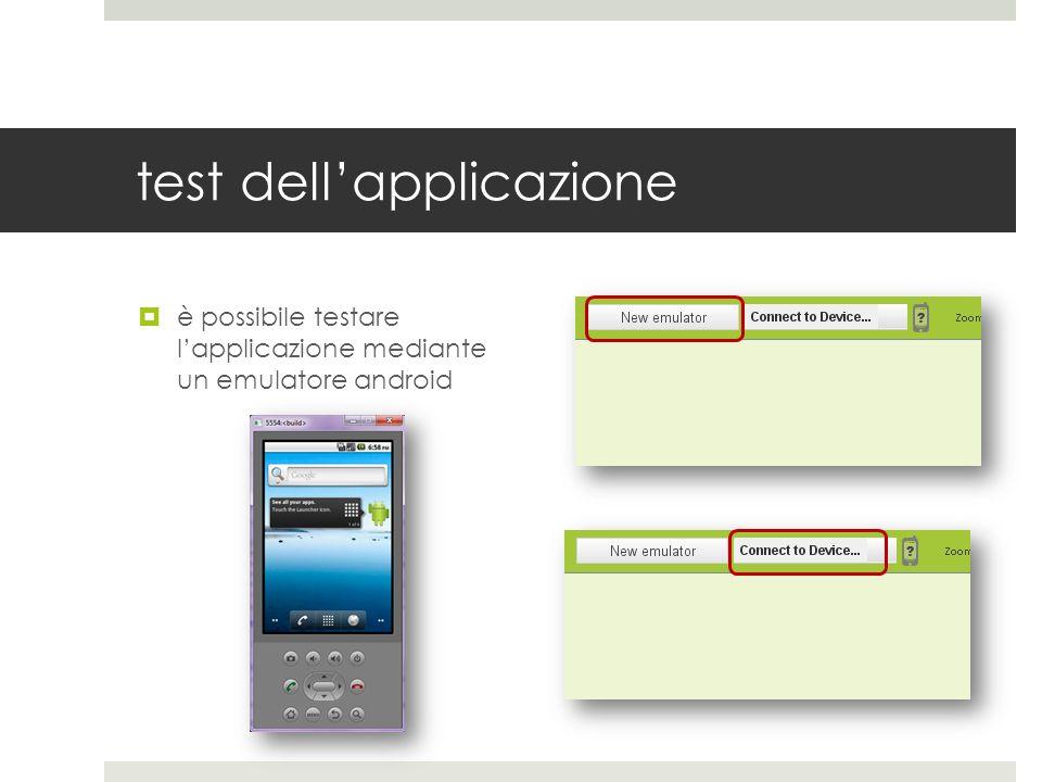 test dellapplicazione è possibile testare lapplicazione mediante un emulatore android