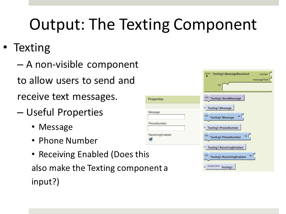 Output: The Texting Component Texting – A non-visible component to allow users to send and receive text messages.