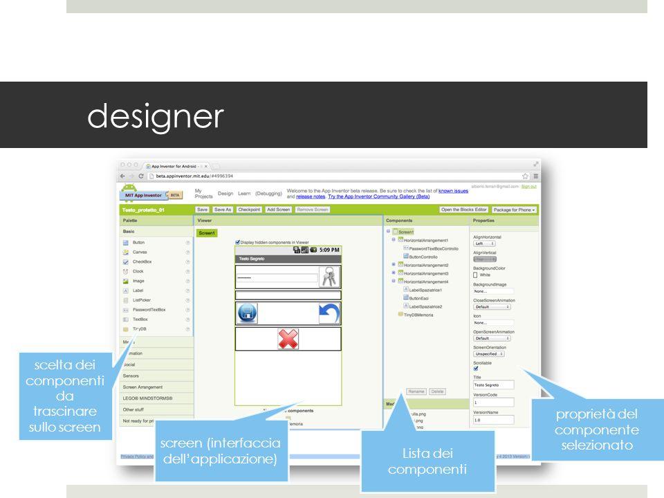 designer scelta dei componenti da trascinare sullo screen screen (interfaccia dellapplicazione) Lista dei componenti proprietà del componente selezion