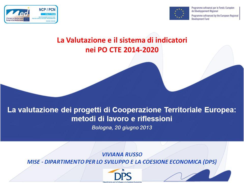 La Valutazione e il sistema di indicatori nei PO CTE 2014-2020 La valutazione dei progetti di Cooperazione Territoriale Europea: metodi di lavoro e ri