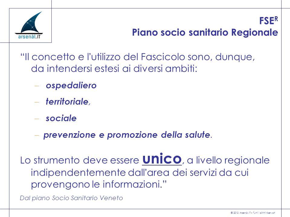 © 2013 Arsenàl.IT – Tutti i diritti riservati FSE R Piano socio sanitario Regionale Il concetto e lutilizzo del Fascicolo sono, dunque, da intendersi