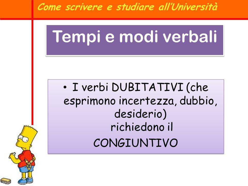 I verbi DUBITATIVI (che esprimono incertezza, dubbio, desiderio) richiedono il CONGIUNTIVO I verbi DUBITATIVI (che esprimono incertezza, dubbio, desid