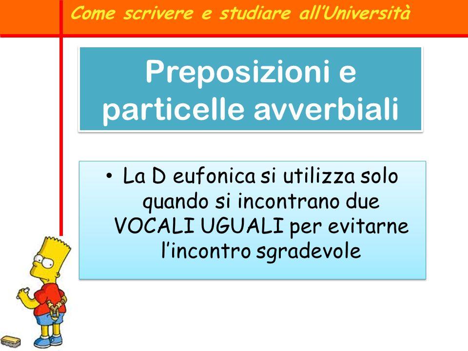 Preposizioni e particelle avverbiali La D eufonica si utilizza solo quando si incontrano due VOCALI UGUALI per evitarne lincontro sgradevole Come scri