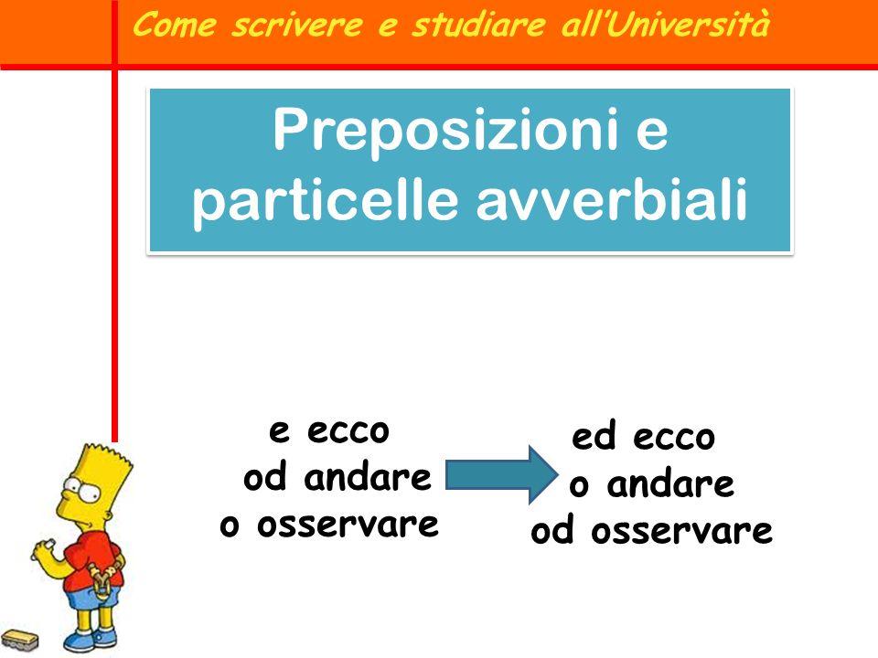 Preposizioni e particelle avverbiali Come scrivere e studiare allUniversità e ecco od andare o osservare ed ecco o andare od osservare