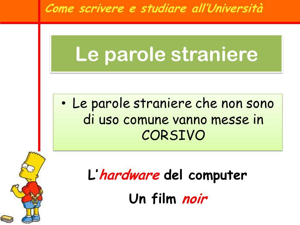 Le parole straniere Le parole straniere che non sono di uso comune vanno messe in CORSIVO Come scrivere e studiare allUniversità Lhardware del compute