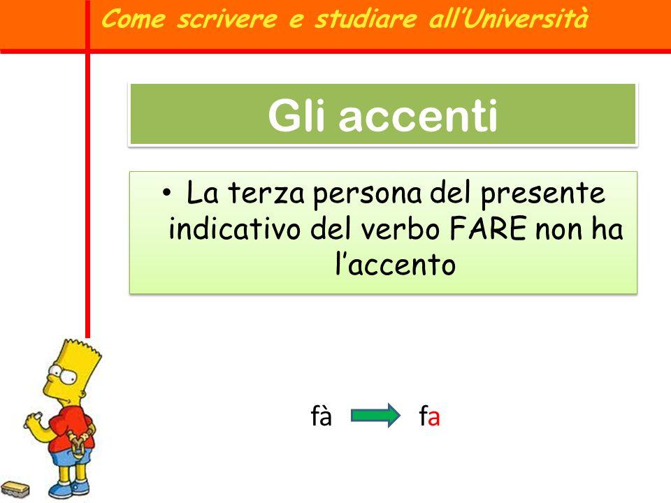 La terza persona del presente indicativo del verbo FARE non ha laccento Come scrivere e studiare allUniversità Gli accenti fàfafa