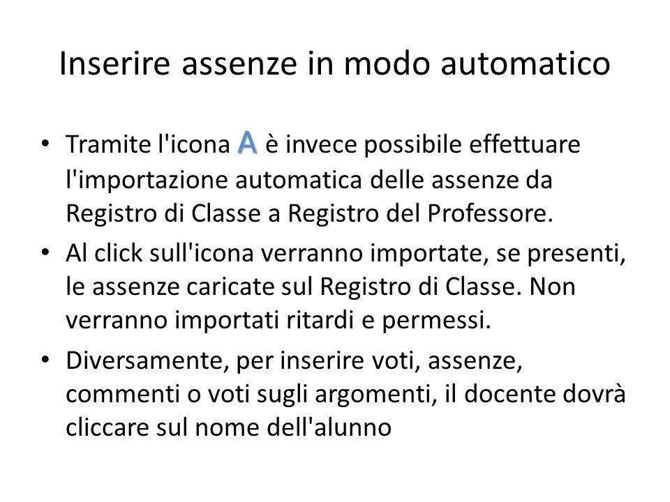 Inserire assenze in modo automatico A Tramite l'icona A è invece possibile effettuare l'importazione automatica delle assenze da Registro di Classe a