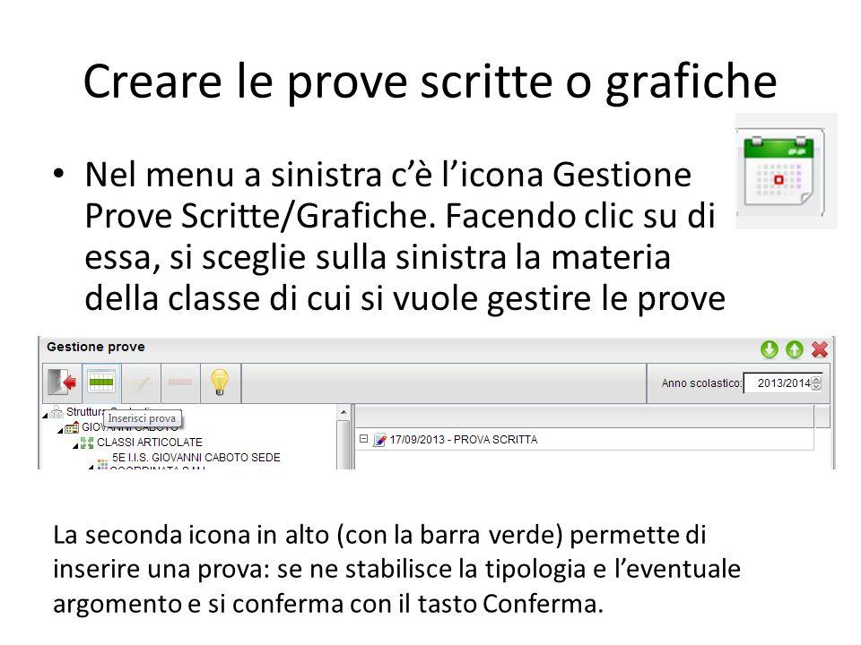Creare le prove scritte o grafiche Nel menu a sinistra cè licona Gestione Prove Scritte/Grafiche. Facendo clic su di essa, si sceglie sulla sinistra l