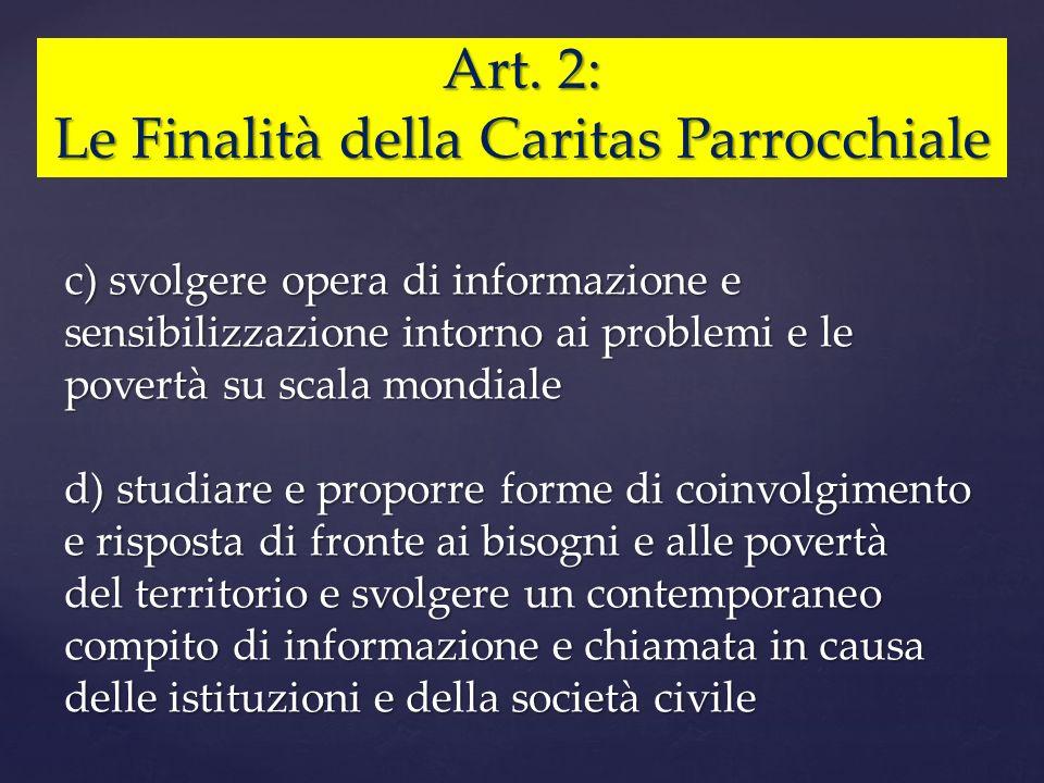 Art. 2: Le Finalità della Caritas Parrocchiale c) svolgere opera di informazione e sensibilizzazione intorno ai problemi e le povertà su scala mondial