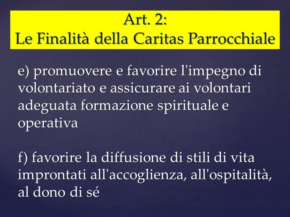 Art. 2: Le Finalità della Caritas Parrocchiale e) promuovere e favorire l'impegno di volontariato e assicurare ai volontari adeguata formazione spirit