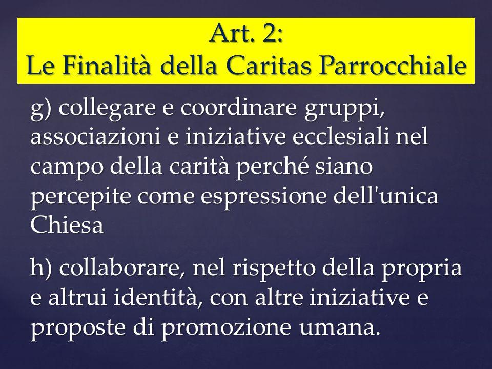 Art. 2: Le Finalità della Caritas Parrocchiale g) collegare e coordinare gruppi, associazioni e iniziative ecclesiali nel campo della carità perché si