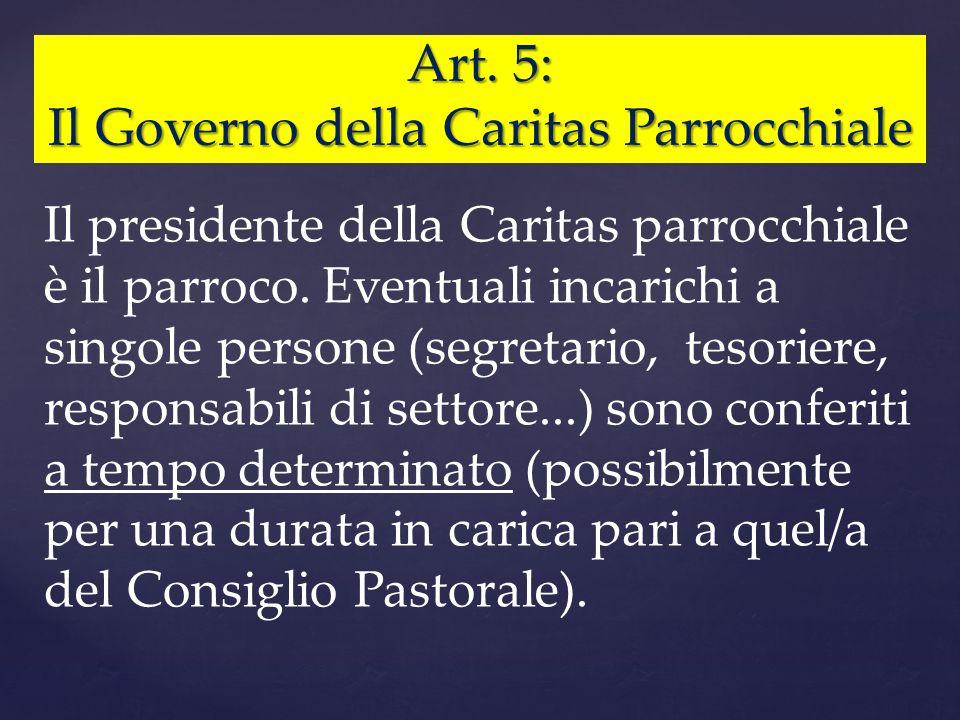 Art. 5: Il Governo della Caritas Parrocchiale Il presidente della Caritas parrocchiale è il parroco. Eventuali incarichi a singole persone (segretario