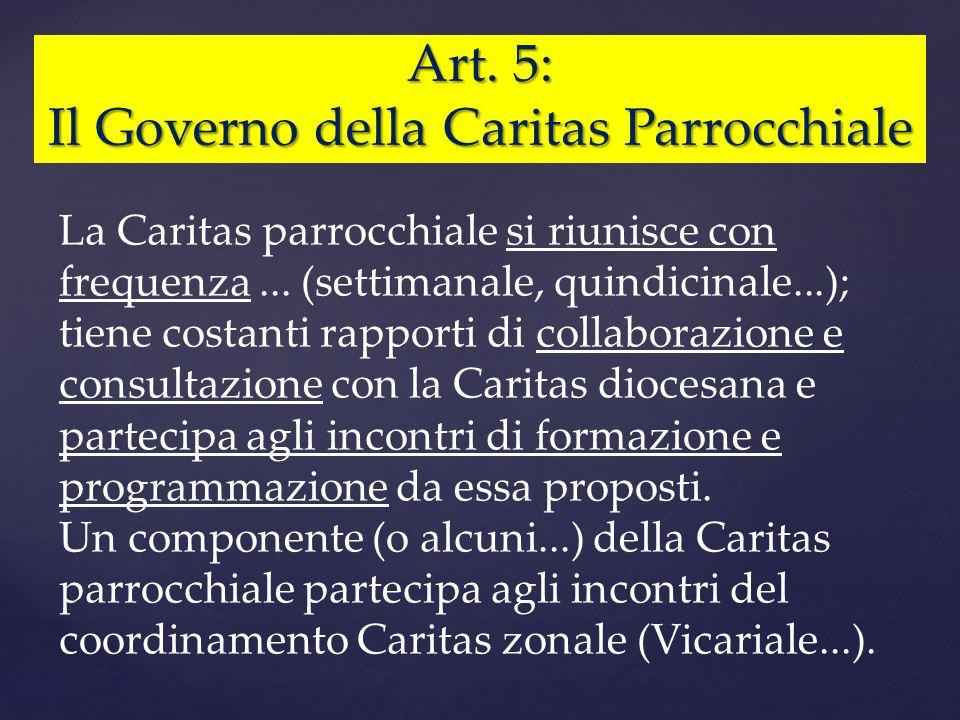 Art. 5: Il Governo della Caritas Parrocchiale La Caritas parrocchiale si riunisce con frequenza... (settimanale, quindicinale...); tiene costanti rapp