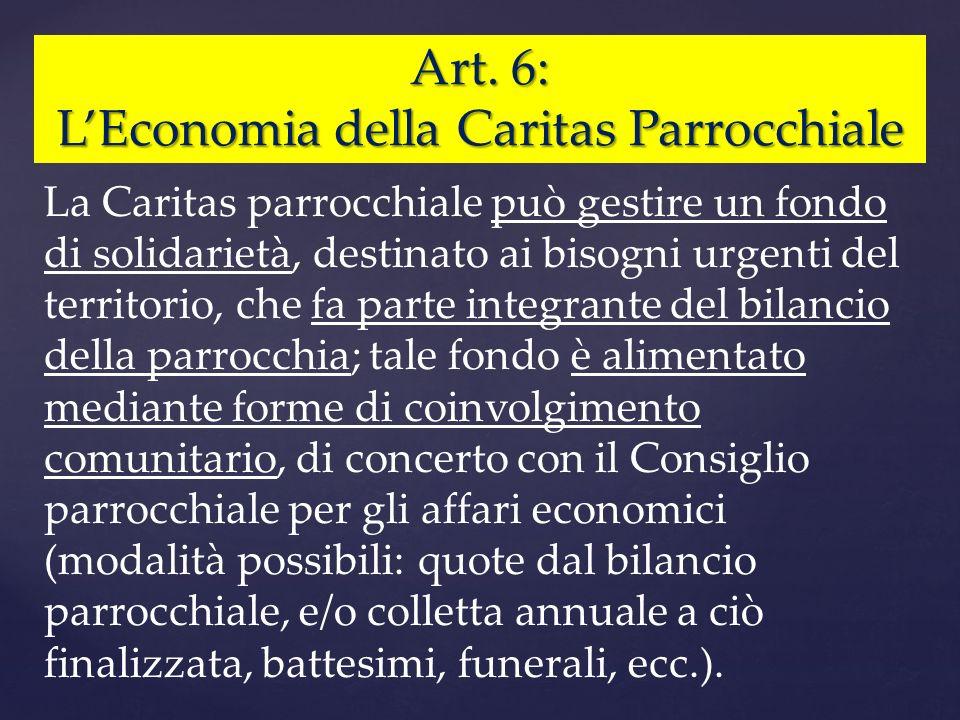 Art. 6: LEconomia della Caritas Parrocchiale La Caritas parrocchiale può gestire un fondo di solidarietà, destinato ai bisogni urgenti del territorio,
