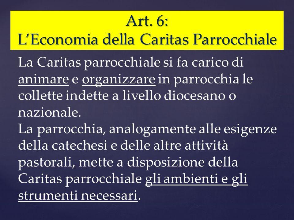 Art. 6: LEconomia della Caritas Parrocchiale La Caritas parrocchiale si fa carico di animare e organizzare in parrocchia le collette indette a livello