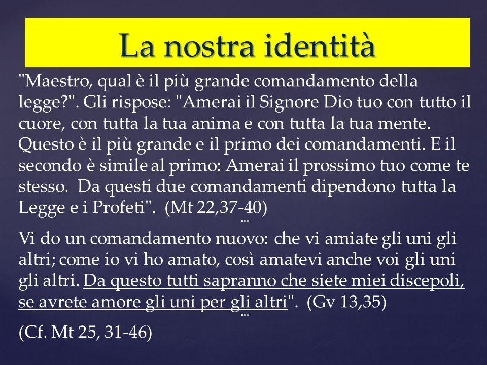 La nostra identità Maestro, qual è il più grande comandamento della legge? .