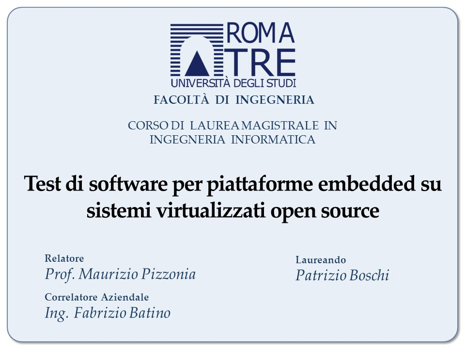 Test di software per piattaforme embedded su sistemi virtualizzati open source FACOLTÀ DI INGEGNERIA CORSO DI LAUREA MAGISTRALE IN INGEGNERIA INFORMAT
