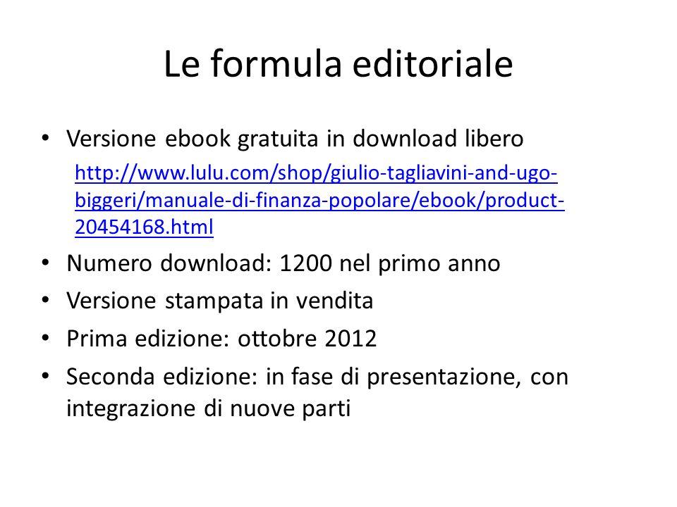 Le formula editoriale Versione ebook gratuita in download libero http://www.lulu.com/shop/giulio-tagliavini-and-ugo- biggeri/manuale-di-finanza-popola