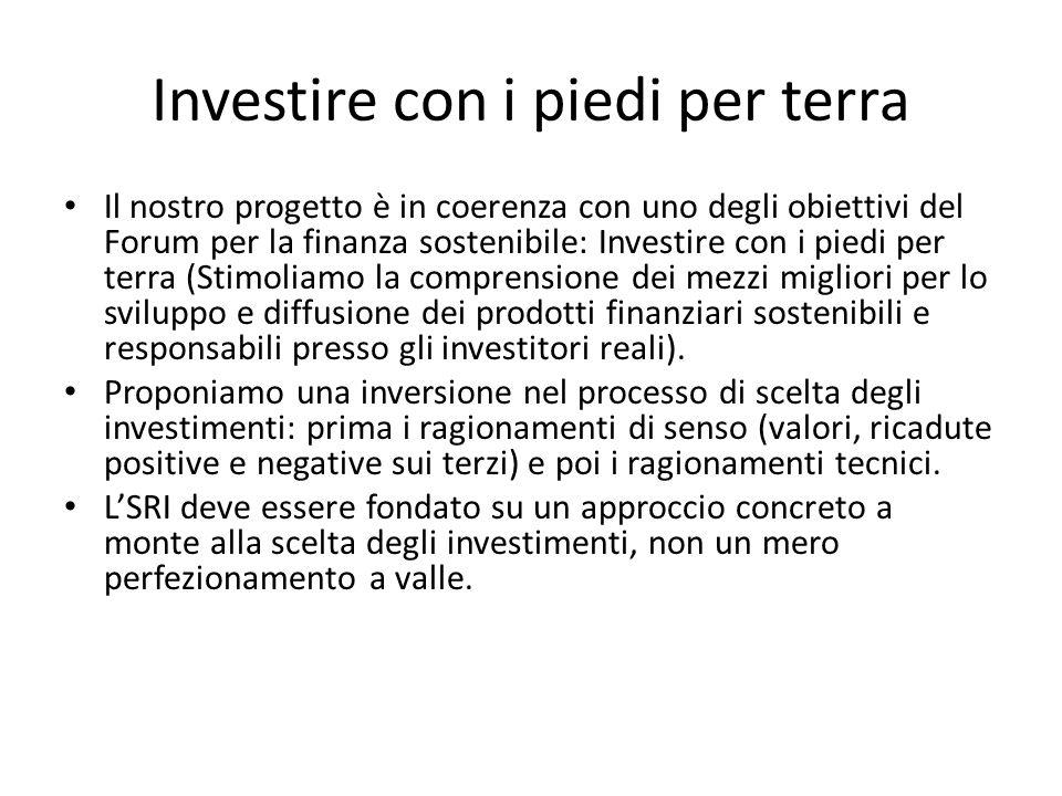 Investire con i piedi per terra Il nostro progetto è in coerenza con uno degli obiettivi del Forum per la finanza sostenibile: Investire con i piedi p
