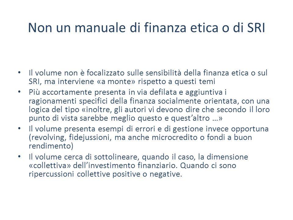 Non un manuale di finanza etica o di SRI Il volume non è focalizzato sulle sensibilità della finanza etica o sul SRI, ma interviene «a monte» rispetto