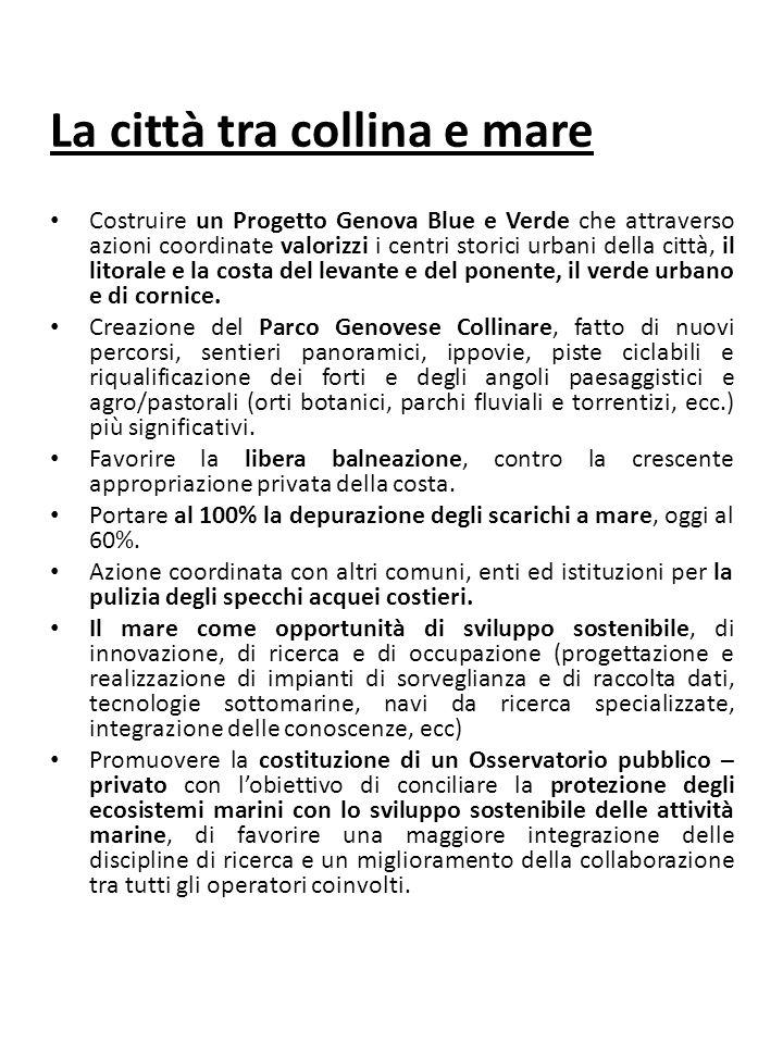 La città tra collina e mare Costruire un Progetto Genova Blue e Verde che attraverso azioni coordinate valorizzi i centri storici urbani della città, il litorale e la costa del levante e del ponente, il verde urbano e di cornice.