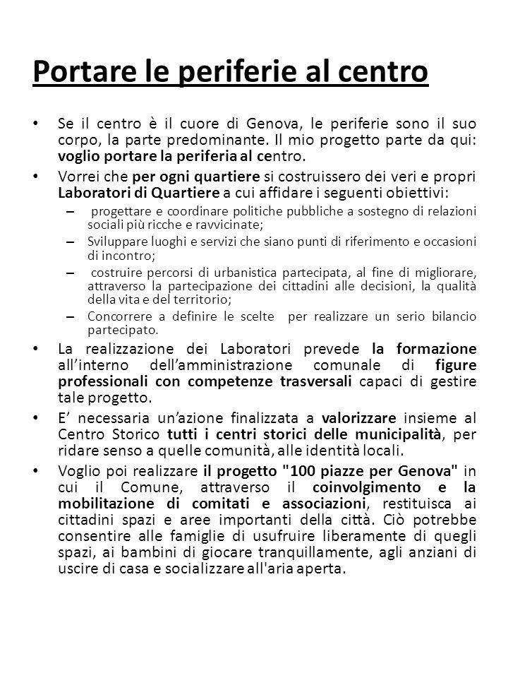 Portare le periferie al centro Se il centro è il cuore di Genova, le periferie sono il suo corpo, la parte predominante.