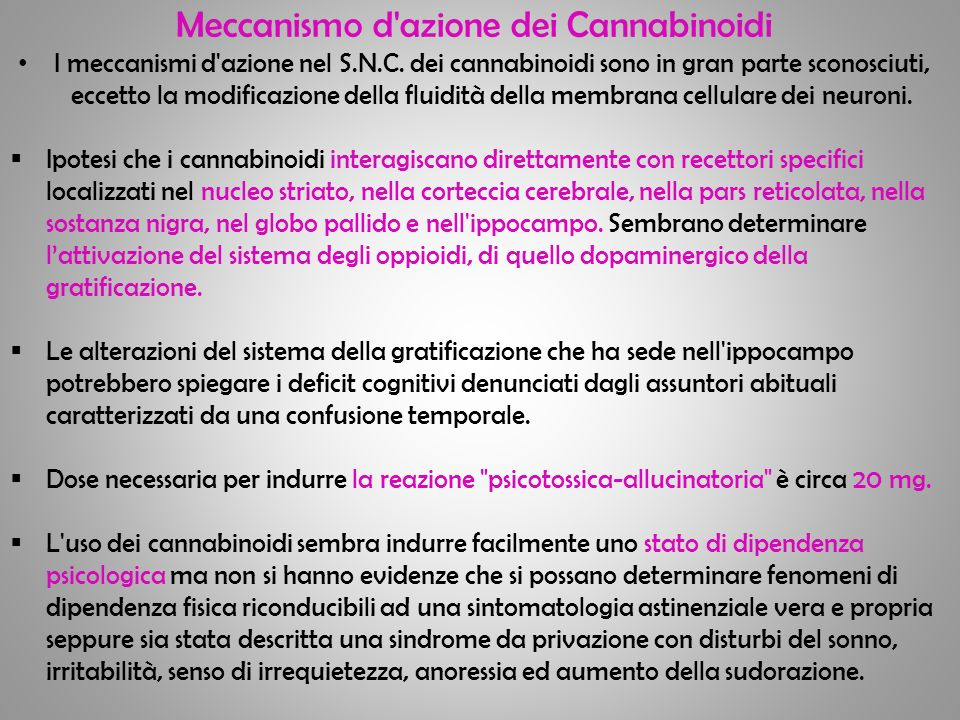 Meccanismo d'azione dei Cannabinoidi I meccanismi d'azione nel S.N.C. dei cannabinoidi sono in gran parte sconosciuti, eccetto la modificazione della