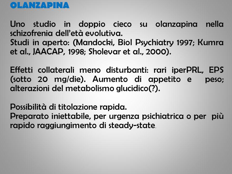 OLANZAPINA Uno studio in doppio cieco su olanzapina nella schizofrenia delletà evolutiva. Studi in aperto: (Mandocki, Biol Psychiatry 1997; Kumra et a