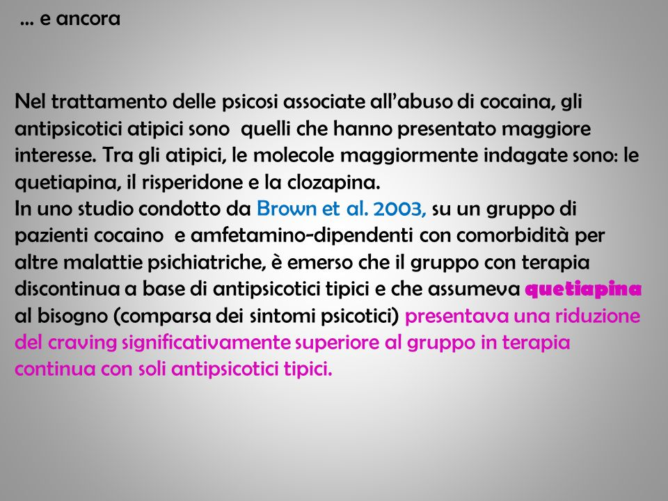 … e ancora Nel trattamento delle psicosi associate allabuso di cocaina, gli antipsicotici atipici sono quelli che hanno presentato maggiore interesse.