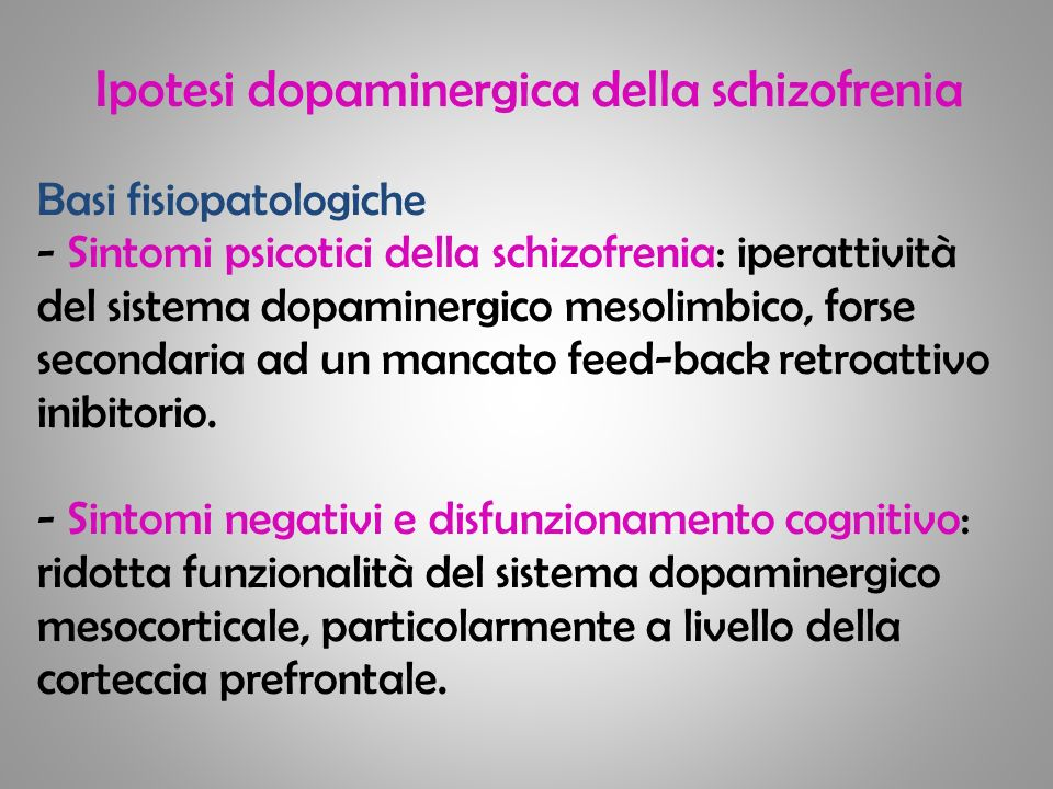 Ipotesi dopaminergica della schizofrenia Basi fisiopatologiche - Sintomi psicotici della schizofrenia: iperattività del sistema dopaminergico mesolimb