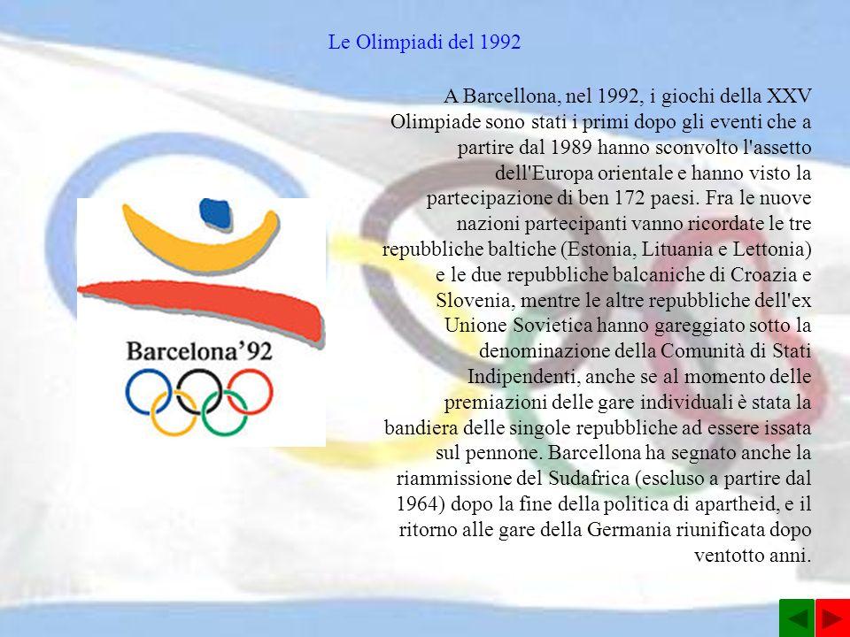 Le Olimpiadi del 1992 A Barcellona, nel 1992, i giochi della XXV Olimpiade sono stati i primi dopo gli eventi che a partire dal 1989 hanno sconvolto l assetto dell Europa orientale e hanno visto la partecipazione di ben 172 paesi.