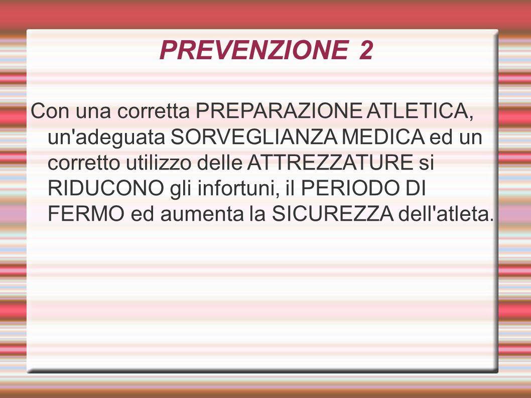 PREVENZIONE 2 Con una corretta PREPARAZIONE ATLETICA, un'adeguata SORVEGLIANZA MEDICA ed un corretto utilizzo delle ATTREZZATURE si RIDUCONO gli infor