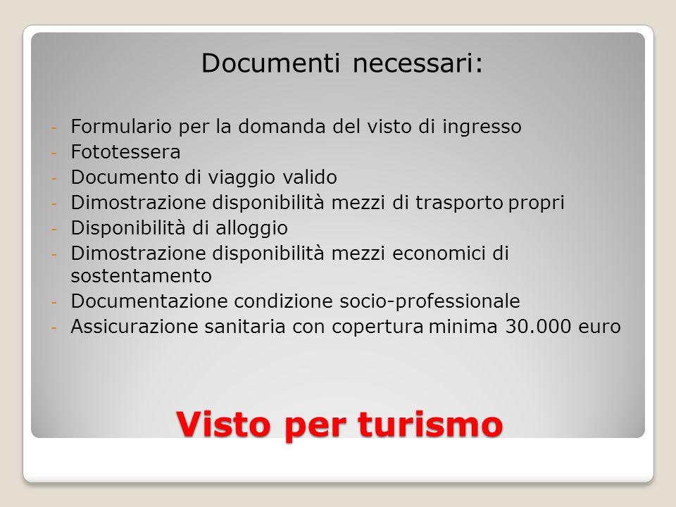Visto per turismo Documenti necessari: - Formulario per la domanda del visto di ingresso - Fototessera - Documento di viaggio valido - Dimostrazione d