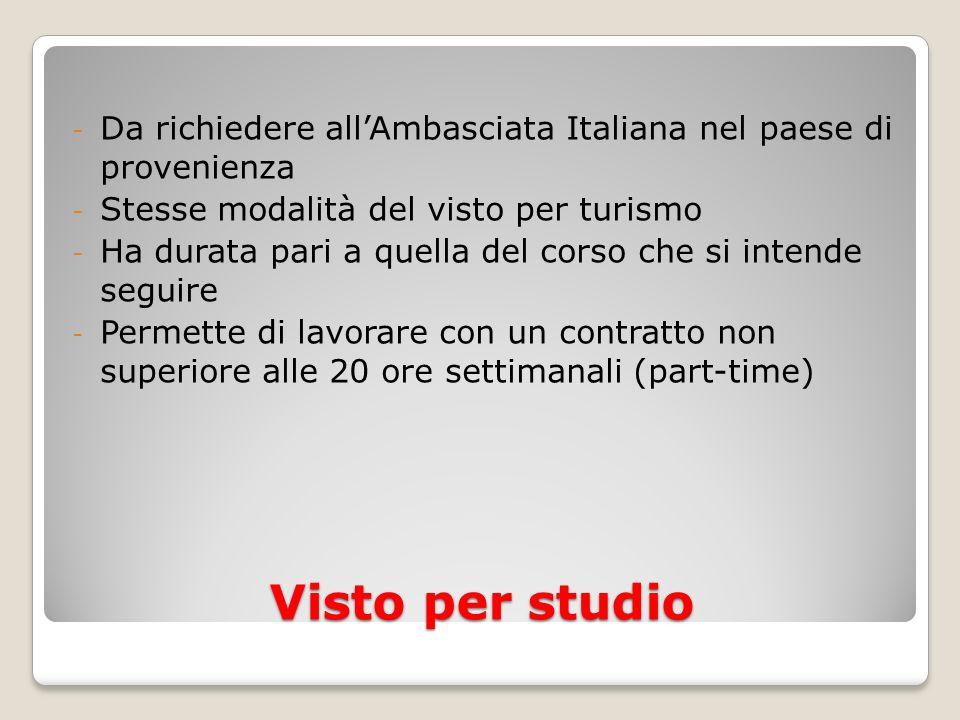 Visto per studio - Da richiedere allAmbasciata Italiana nel paese di provenienza - Stesse modalità del visto per turismo - Ha durata pari a quella del