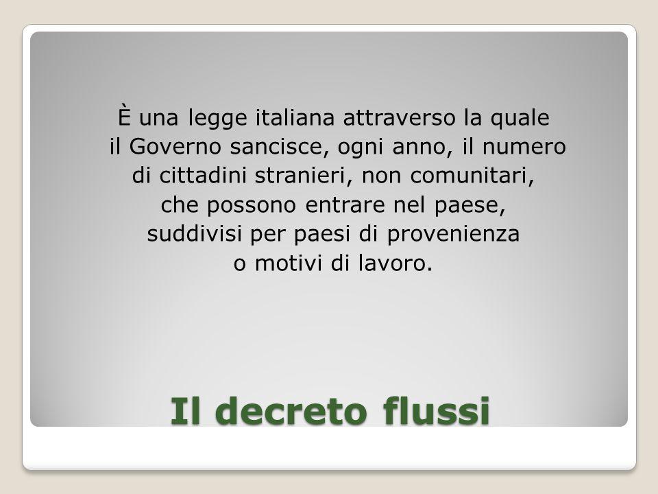 Il decreto flussi È una legge italiana attraverso la quale il Governo sancisce, ogni anno, il numero di cittadini stranieri, non comunitari, che posso