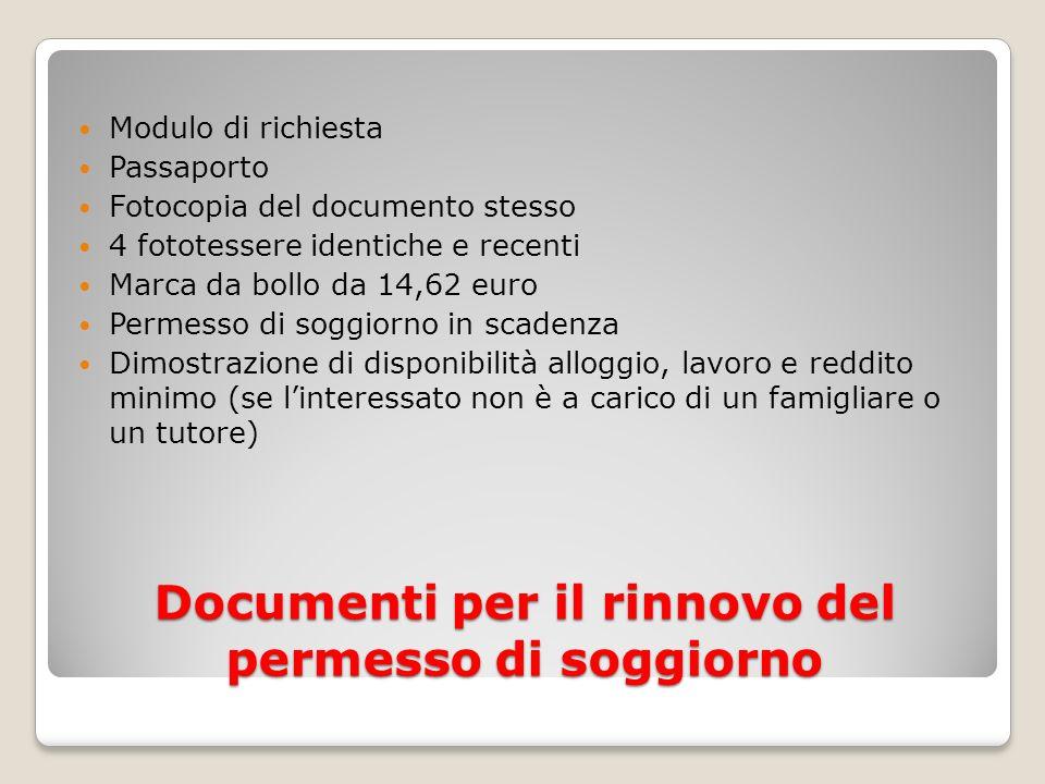 Documenti per il rinnovo del permesso di soggiorno Modulo di richiesta Passaporto Fotocopia del documento stesso 4 fototessere identiche e recenti Mar