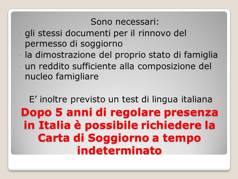 Dopo 5 anni di regolare presenza in Italia è possibile richiedere la Carta di Soggiorno a tempo indeterminato Sono necessari: - gli stessi documenti p