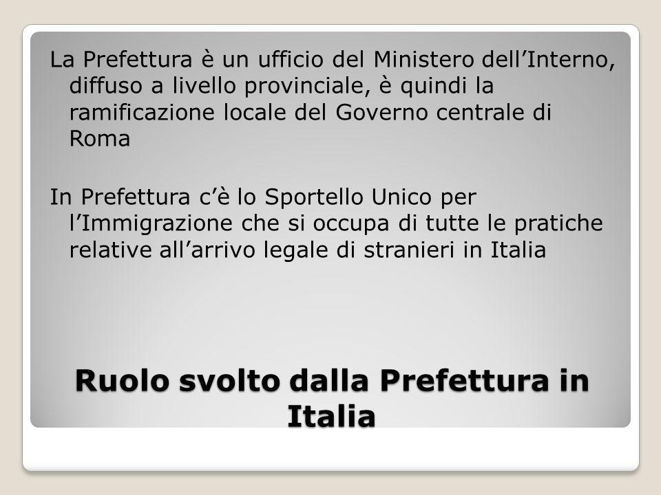 Ruolo svolto dalla Prefettura in Italia La Prefettura è un ufficio del Ministero dellInterno, diffuso a livello provinciale, è quindi la ramificazione