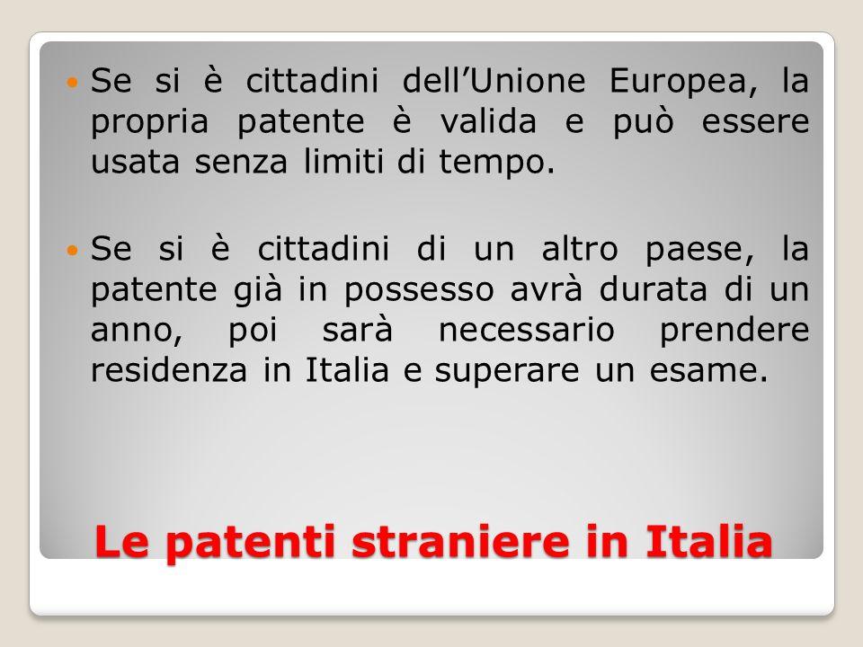 Le patenti straniere in Italia Se si è cittadini dellUnione Europea, la propria patente è valida e può essere usata senza limiti di tempo. Se si è cit