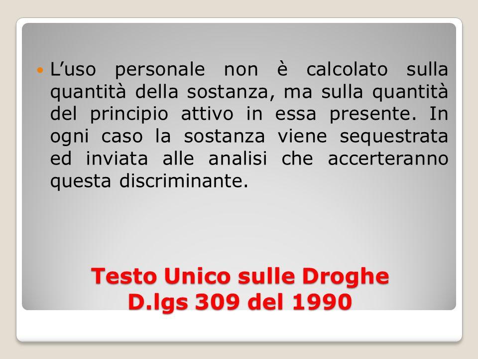 Testo Unico sulle Droghe D.lgs 309 del 1990 Luso personale non è calcolato sulla quantità della sostanza, ma sulla quantità del principio attivo in es