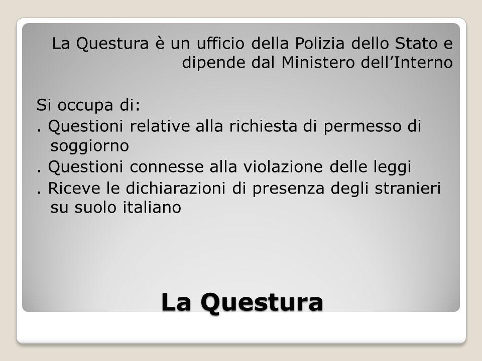 La Questura La Questura è un ufficio della Polizia dello Stato e dipende dal Ministero dellInterno Si occupa di:. Questioni relative alla richiesta di