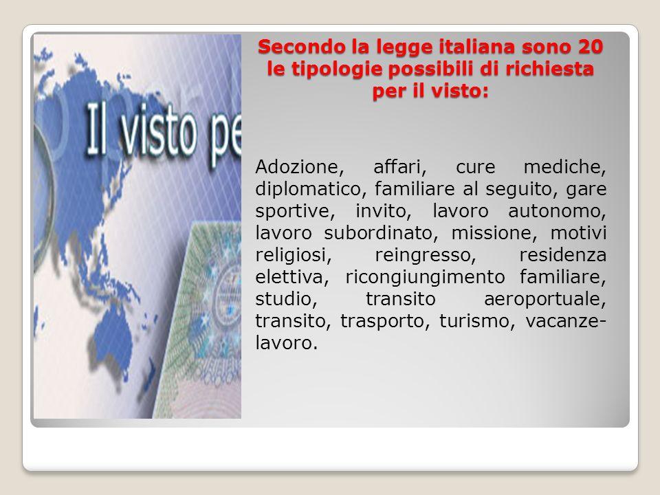 Secondo la legge italiana sono 20 le tipologie possibili di richiesta per il visto: Adozione, affari, cure mediche, diplomatico, familiare al seguito,