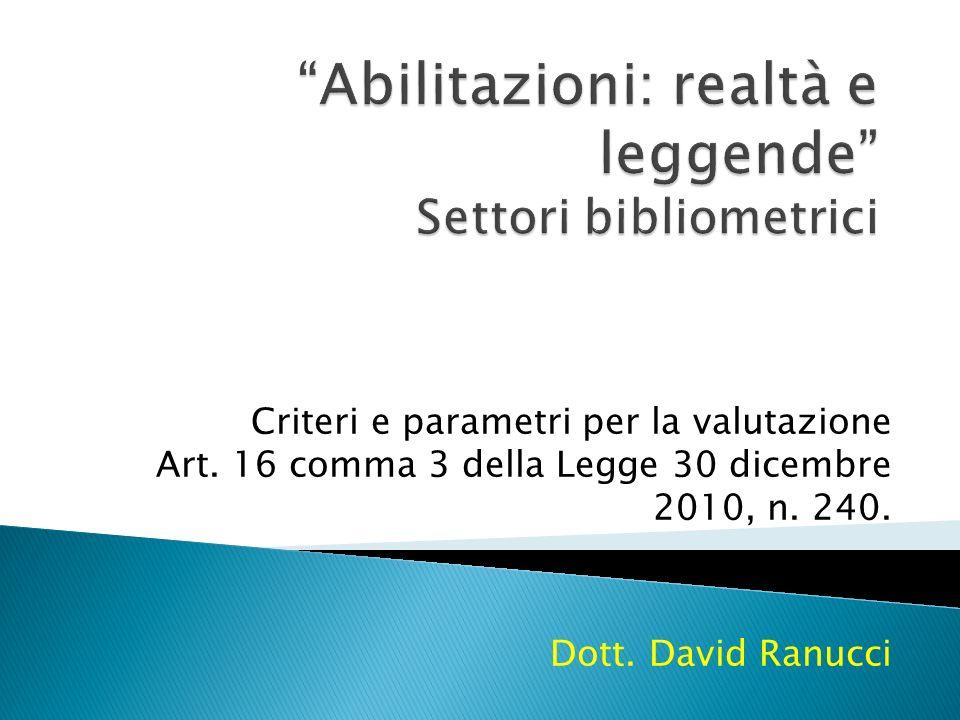 Criteri e parametri per la valutazione Art. 16 comma 3 della Legge 30 dicembre 2010, n. 240. Dott. David Ranucci