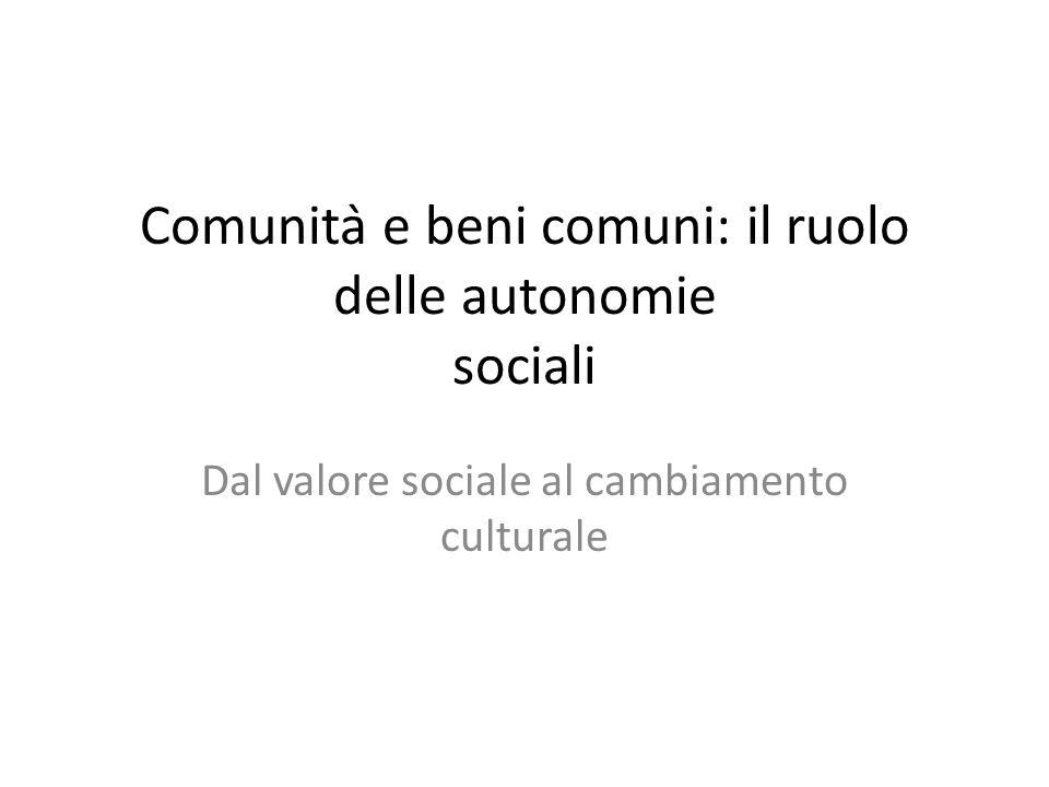 Comunità e beni comuni: il ruolo delle autonomie sociali Dal valore sociale al cambiamento culturale