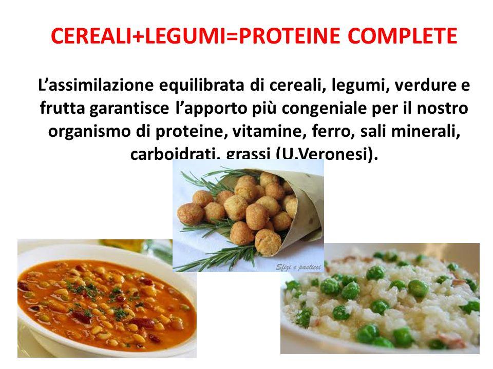 CEREALI+LEGUMI=PROTEINE COMPLETE Lassimilazione equilibrata di cereali, legumi, verdure e frutta garantisce lapporto più congeniale per il nostro orga