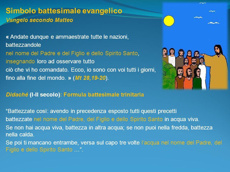 Simbolo battesimale evangelico Vangelo secondo Matteo « Andate dunque e ammaestrate tutte le nazioni, battezzandole nel nome del Padre e del Figlio e