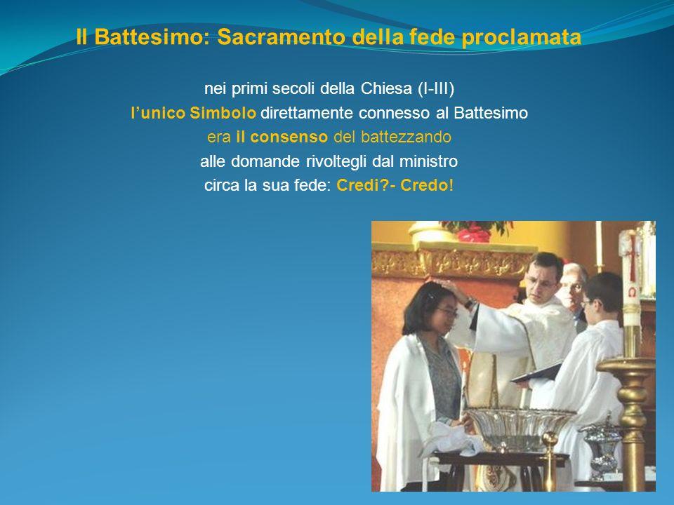 Il Battesimo: Sacramento della fede proclamata nei primi secoli della Chiesa (I-III) lunico Simbolo direttamente connesso al Battesimo era il consenso
