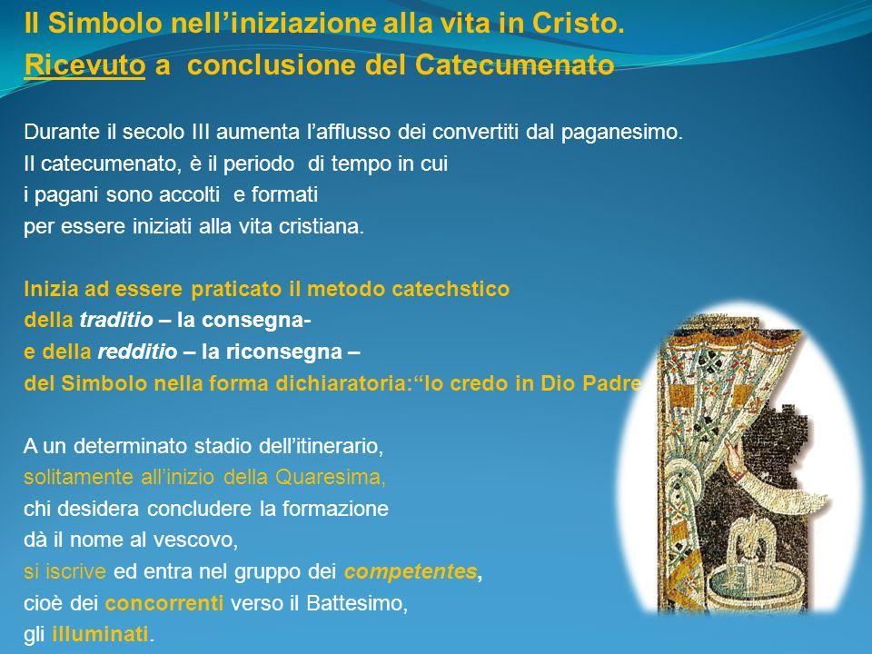 Il Simbolo nelliniziazione alla vita in Cristo. Ricevuto a conclusione del Catecumenato Durante il secolo III aumenta lafflusso dei convertiti dal pag