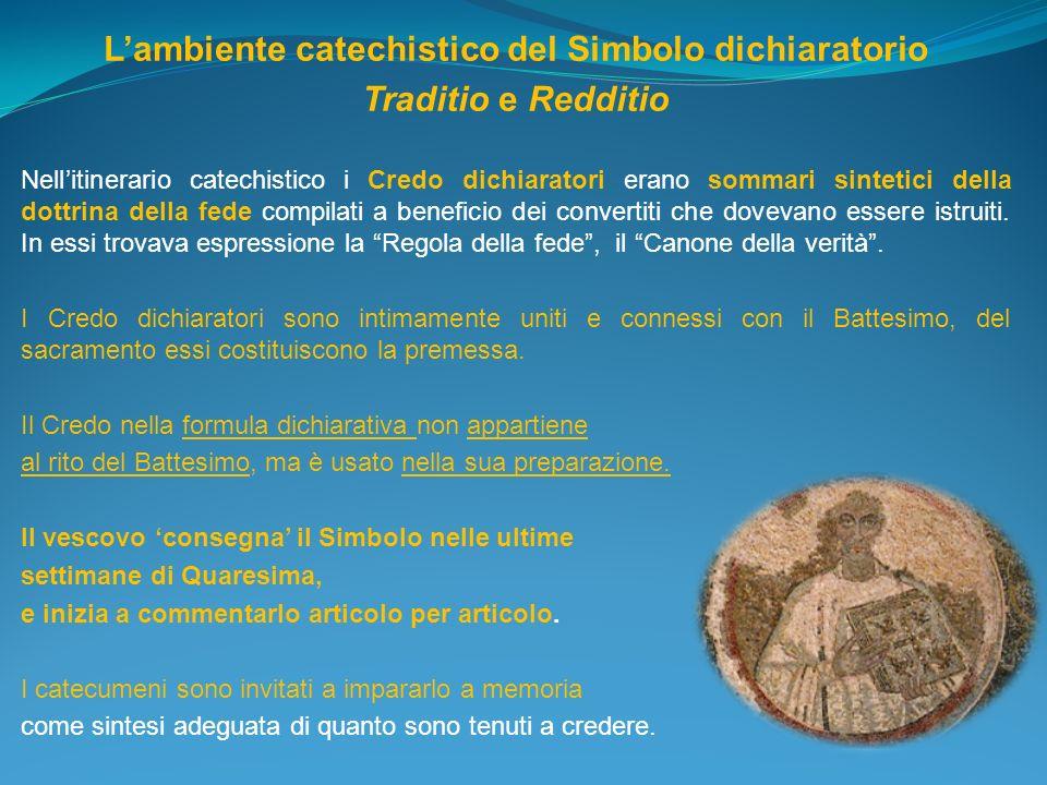 Lambiente catechistico del Simbolo dichiaratorio Traditio e Redditio Nellitinerario catechistico i Credo dichiaratori erano sommari sintetici della do